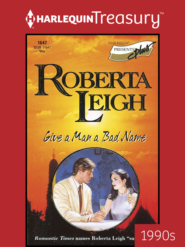 Give a Man a Bad Name By: Roberta Leigh