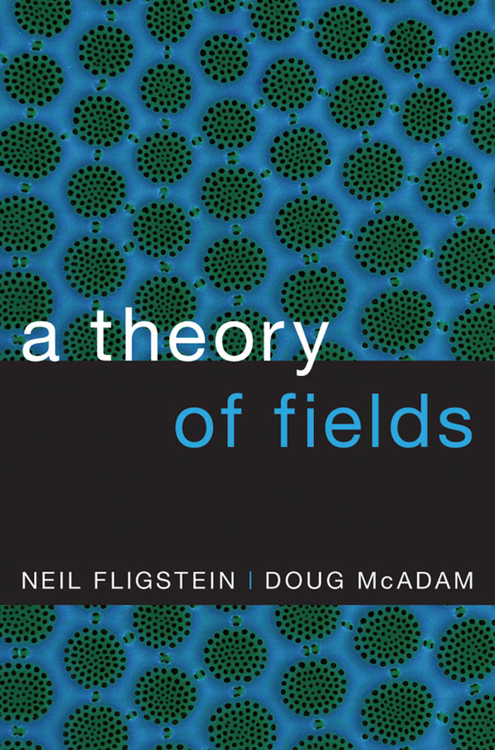 A Theory of Fields By: Doug McAdam,Neil Fligstein