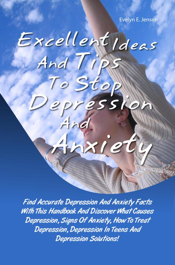 Excellent Ideas And Tips To Stop Depression And Anxiety By: Evelyn E. Jensen
