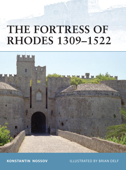 The Fortress of Rhodes 1309-1522 By: Konstantin Nossov,Brian Delf