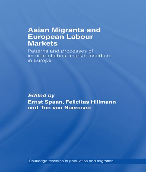 Asian Migrants and European Labour Markets Patterns and Processes of Immigrant Labour Market Insertion in Europe