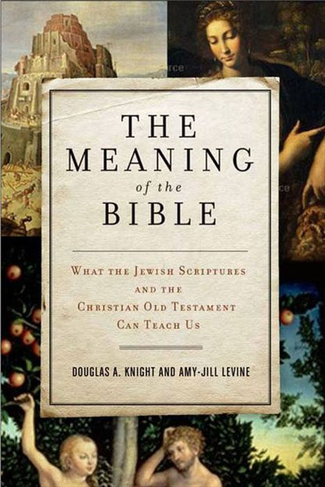 The Meaning of the Bible By: Amy-Jill Levine,Douglas A. Knight