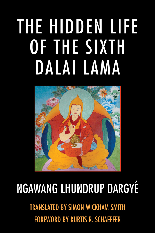 The Hidden Life of the Sixth Dalai Lama By: Simon Wickham-Smith