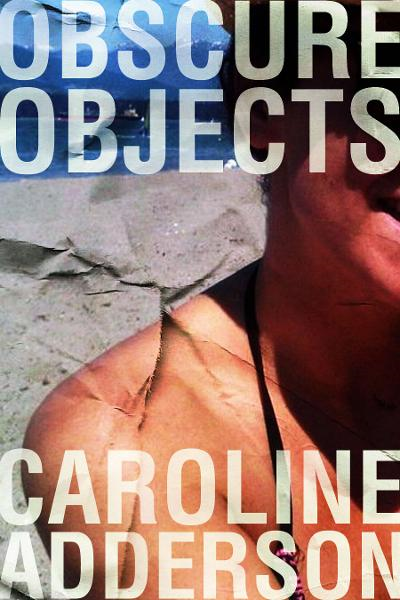 Obscure Objects By: Caroline Adderson