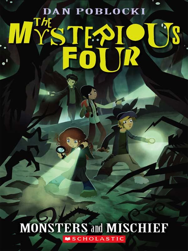 The Mysterious Four #3: Monsters and Mischief By: Dan Poblocki