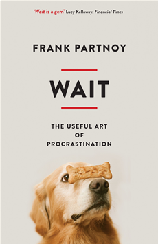 Wait The useful art of procrastination