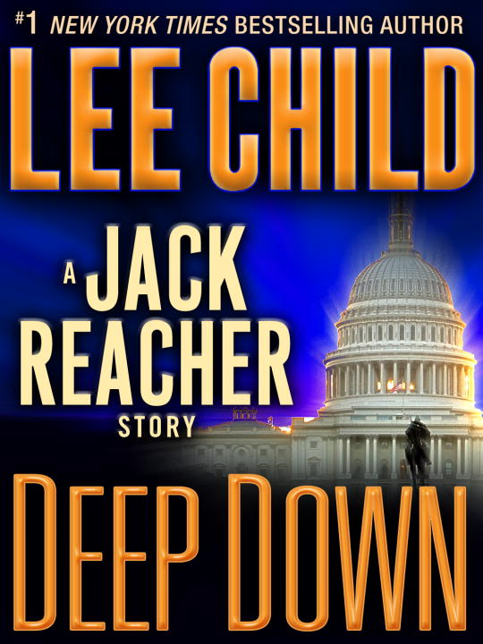 Deep Down: A Jack Reacher Story By: Lee Child