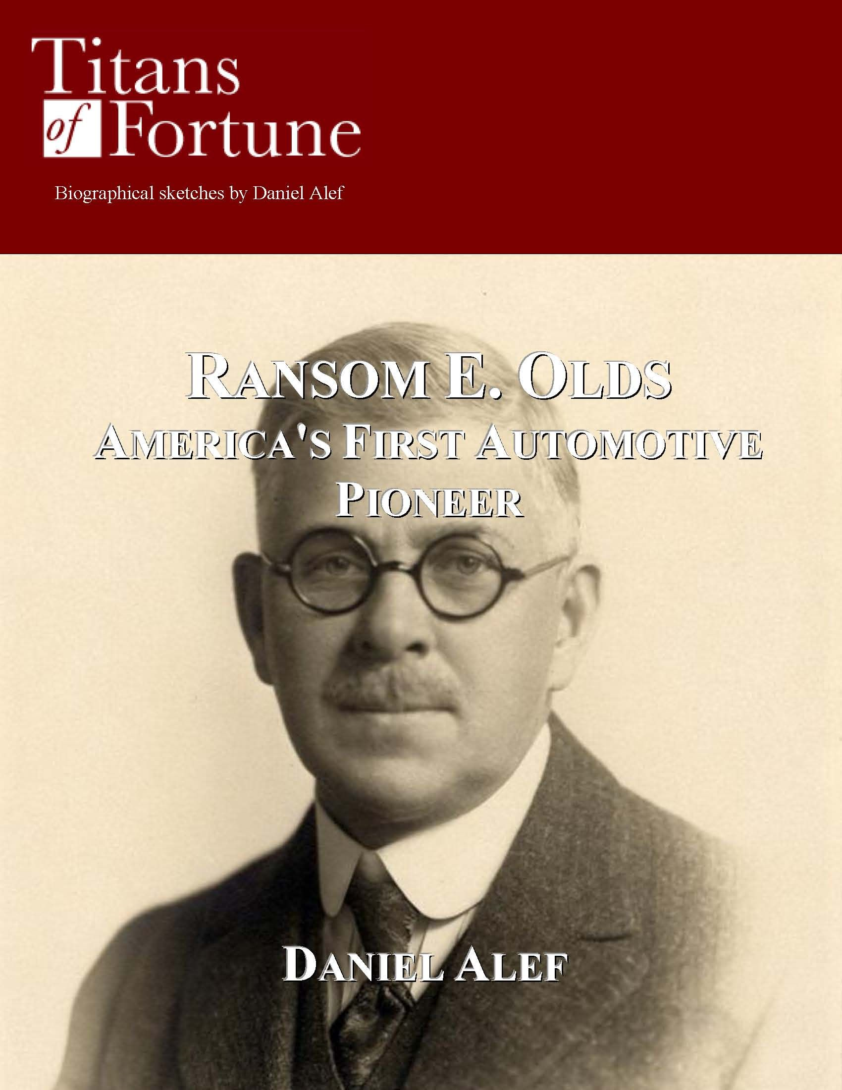 Ransom E. Olds: America's First Automotive Pioneer By: Daniel Alef