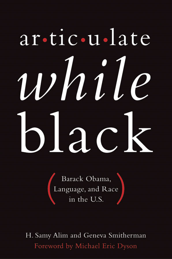 Articulate While Black:Barack Obama, Language, and Race in the U.S.
