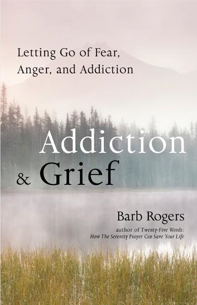 Addiction & Grief: Letting Go of Fear, Anger, and Addiction