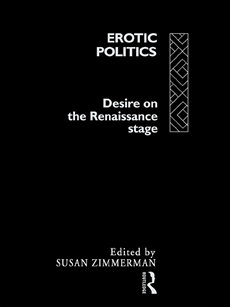 Erotic Politics The Dynamics of Desire in the Renaissance Theatre