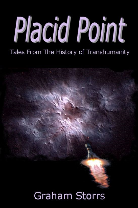 Placid Point: Tales from the History of Transhumanity By: Graham Storrs