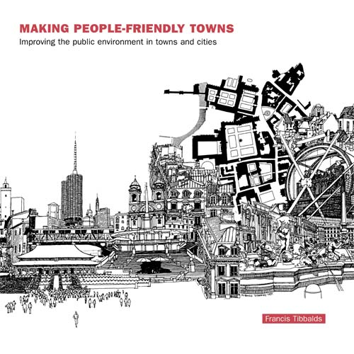 Making People-Friendly Towns Improving the Public Environment in Towns and Cities