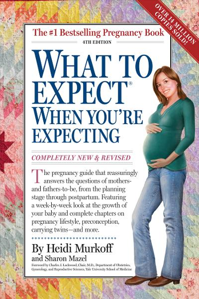 What To Expect When You're Expecting: 4th Edition By: Heidi Murkoff Sharon Mazel