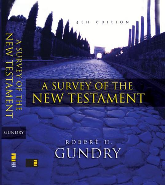 A Survey of the New Testament By: Robert H.   Gundry