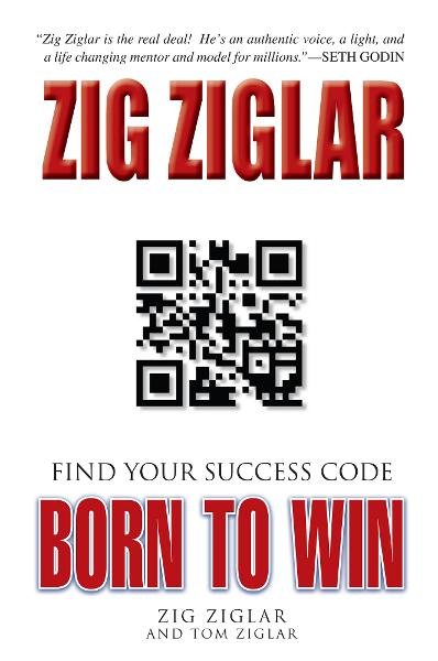 Born to Win: Find Your Success Code By: Zig Ziglar