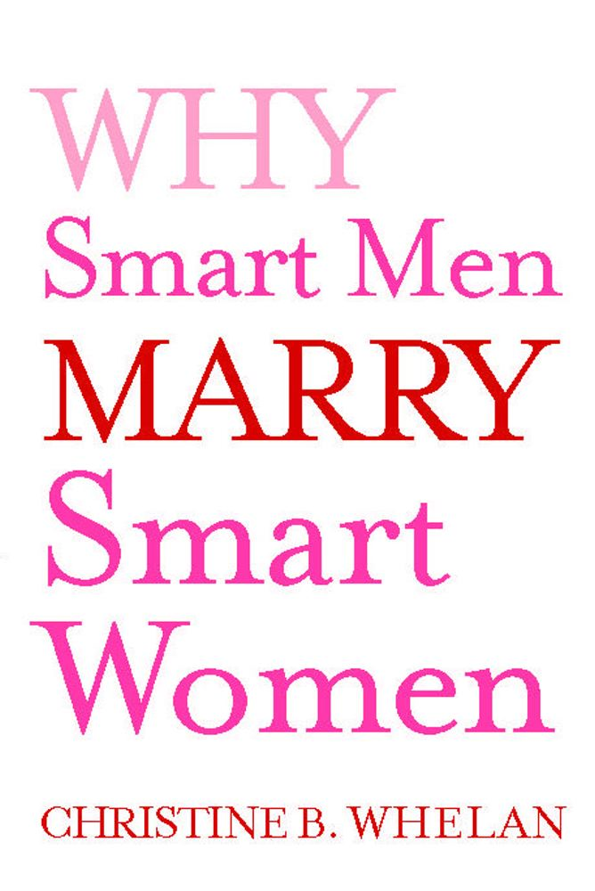 Why Smart Men Marry Smart Women By: Dr. Christine B. Whelan