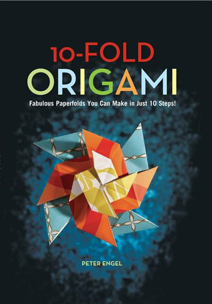 10-Fold Origami: Fabulous Papeefolds You Can Make in Just 10 Steps By: Peter Engel