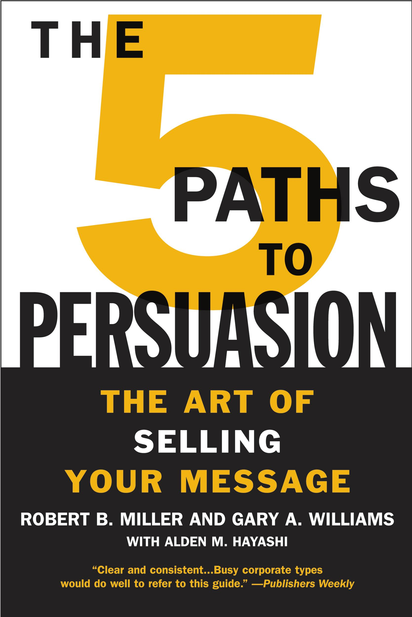 The 5 Paths to Persuasion By: Alden M. Hayashi,Gary A. Williams,Robert B. Miller