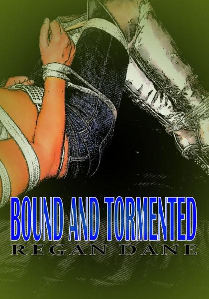 Bound and Tormented By: Regan Dane