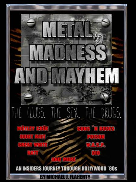Metal, Madness & Mayhem: An Insider's Journey Through the Hollywood '80s By: Michael Flaherty