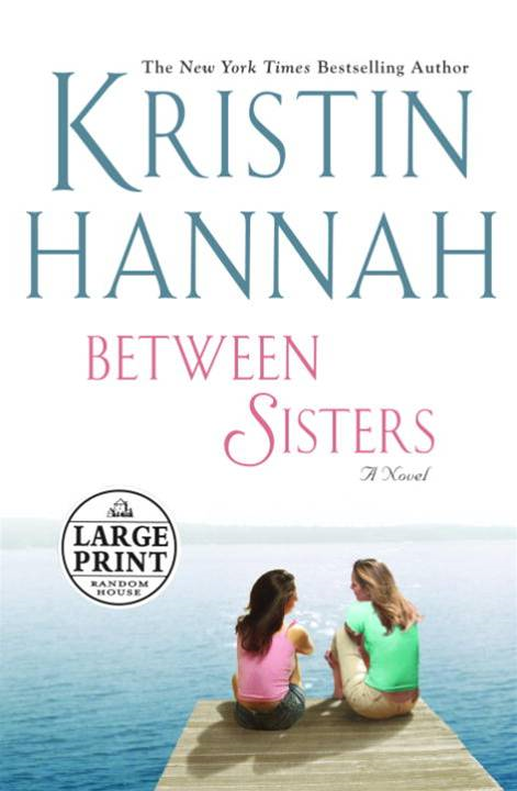 Between Sisters By: Kristin Hannah