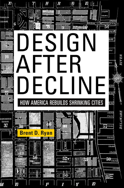 Design After Decline How America Rebuilds Shrinking Cities