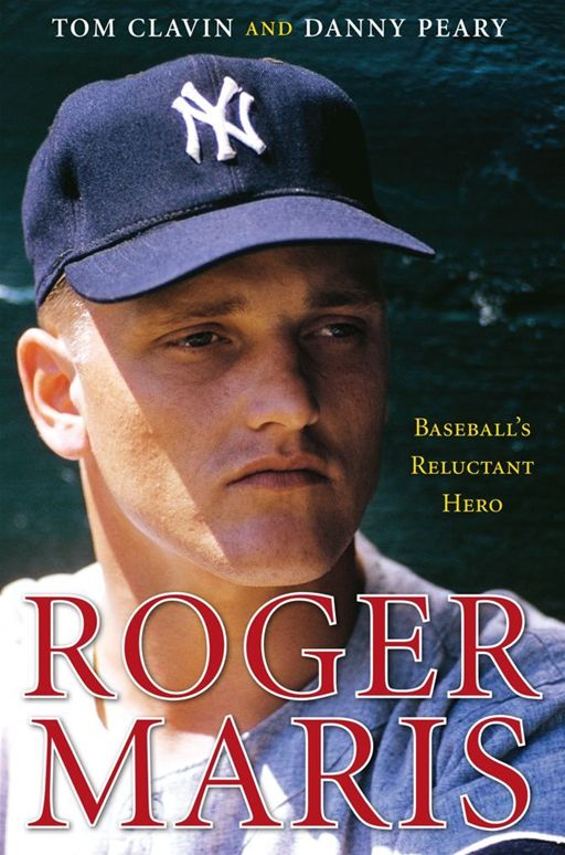 Roger Maris By: Danny Peary,Tom Clavin
