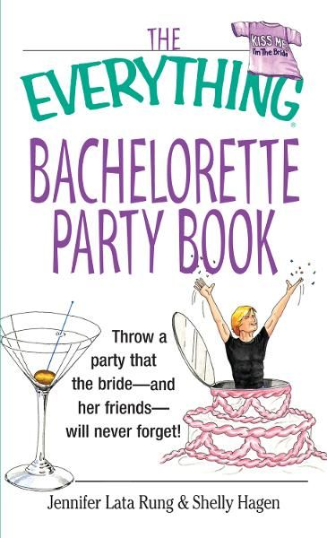 The Everything Bachelorette Party Book: Throw a Party That the Bride and Her Friends Will Never Forget By: Jennifer Lata Rung,Shelly Hagen