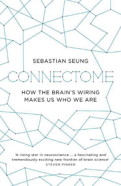 Connectome How the Brain's Wiring Makes Us Who We Are