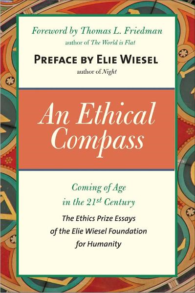 An Ethical Compass: Coming of Age in the 21st Century By: Elie Wiesel,Thomas L. Friedman