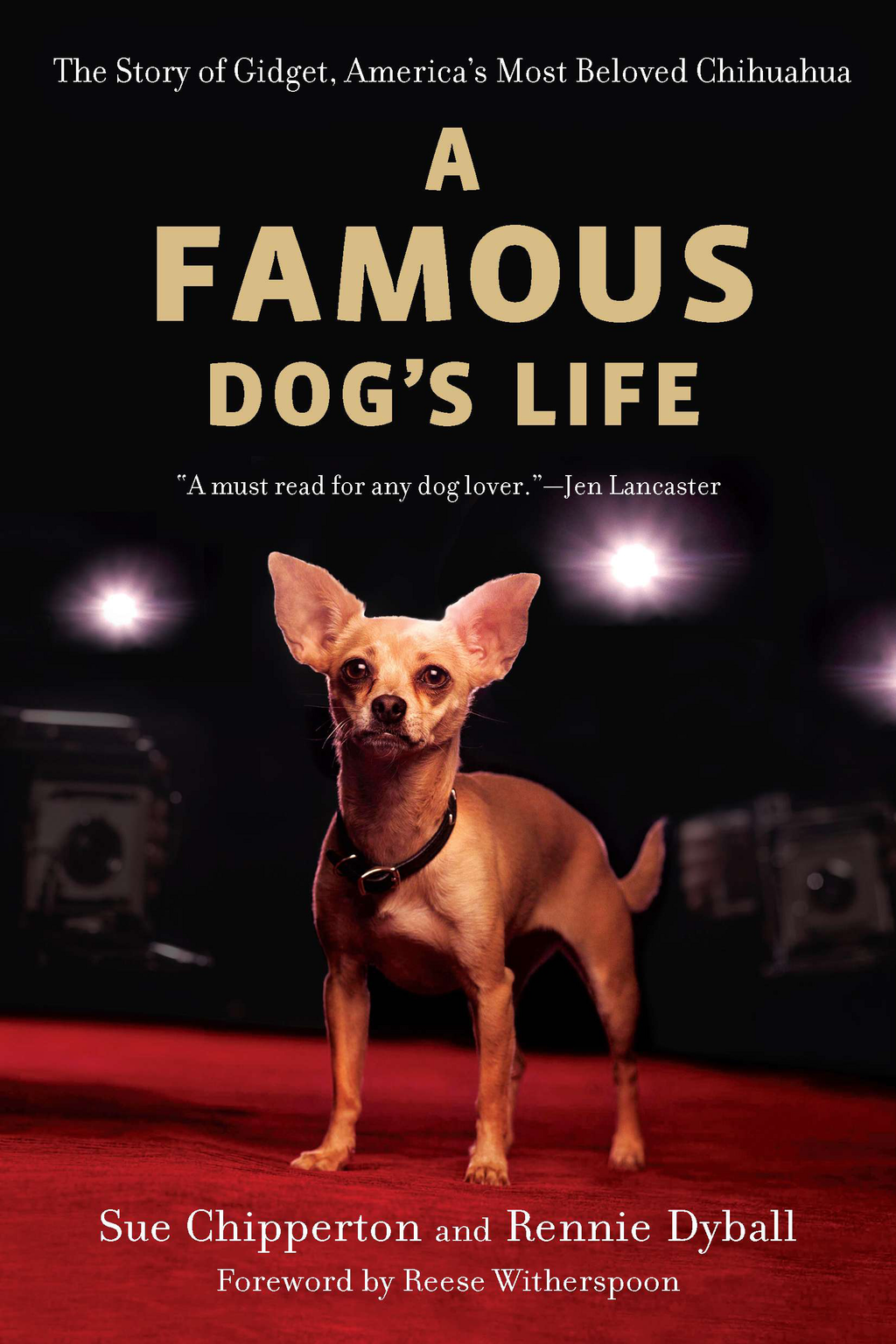 A Famous Dog's Life: The Story of Gidget, America's Most Beloved Chihuahua By: Rennie Dyball,Sue Chipperton