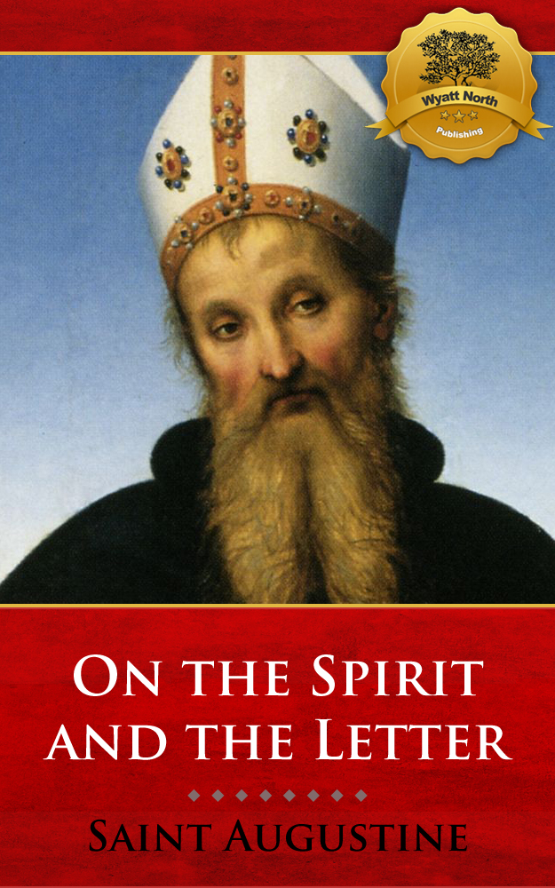 On the Spirit and the Letter By: St. Augustine, Wyatt North