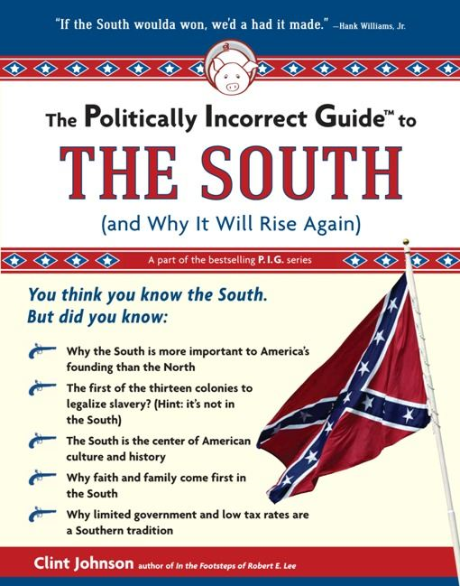 The Politically Incorrect Guide to The South By: Clint Johnson