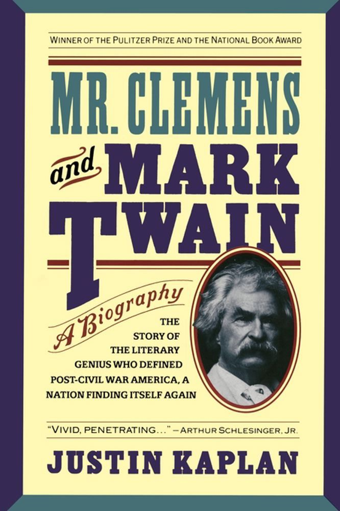 Mr. Clemens and Mark Twain By: Justin Kaplan
