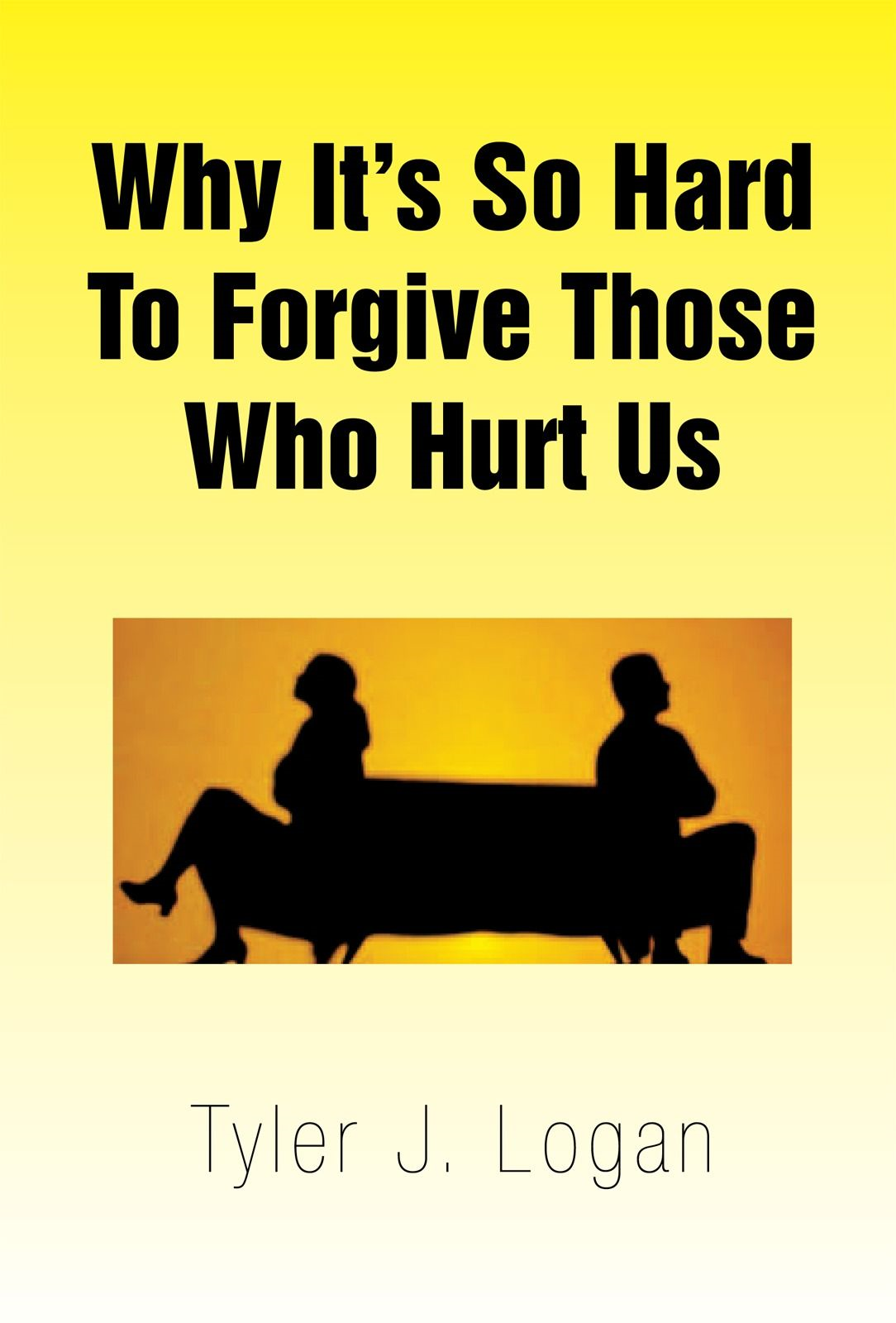 Why It¡¦s So Hard To Forgive Those Who Hurt Us By: Tyler J. Logan