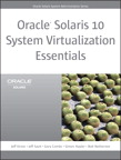 Oracle Solaris 10 System Virtualization Essentials By: Bob Netherton,Gary Combs,Jeff Savit,Jeff Victor,Simon Hayler