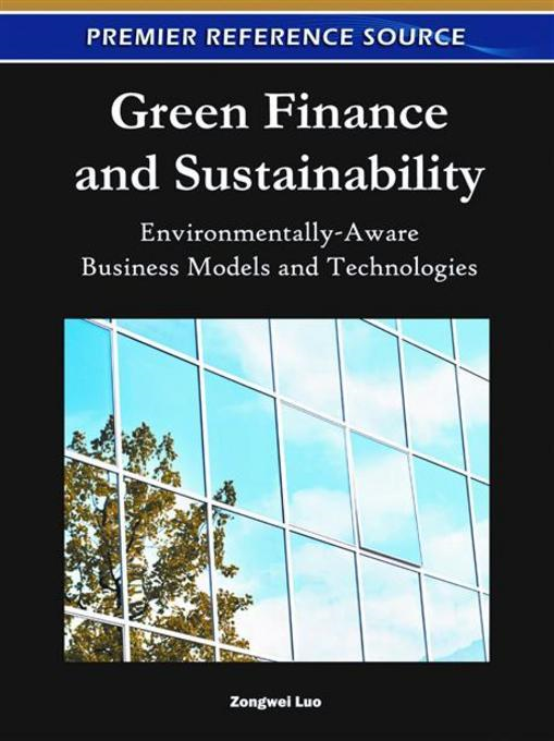 Green Finance and Sustainability: Environmentally-Aware Business Models and Technologies By: Luo, Zongwei
