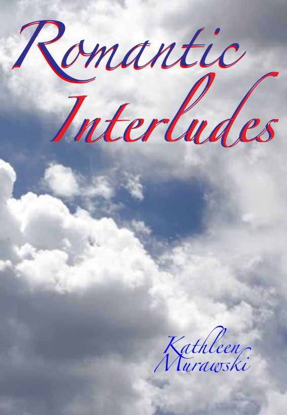 Romantic Interludes By: Kathleen Murawski