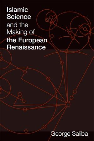 Islamic Science and the Making of the European Renaissance By: George Saliba