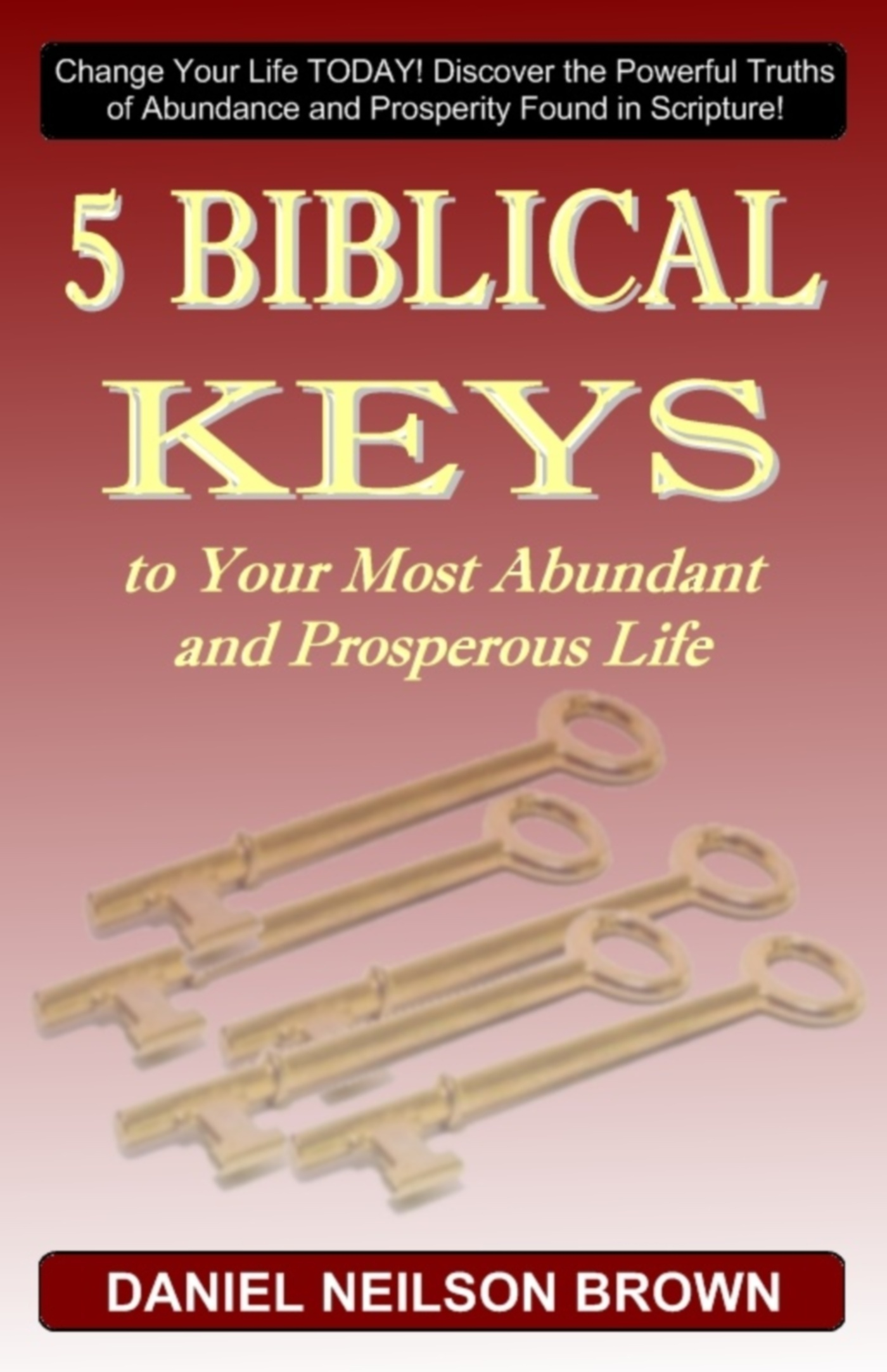 5 Biblical Keys to Your Most Abundant and Prosperous Life: Christian Prosperity & Self Help Principles