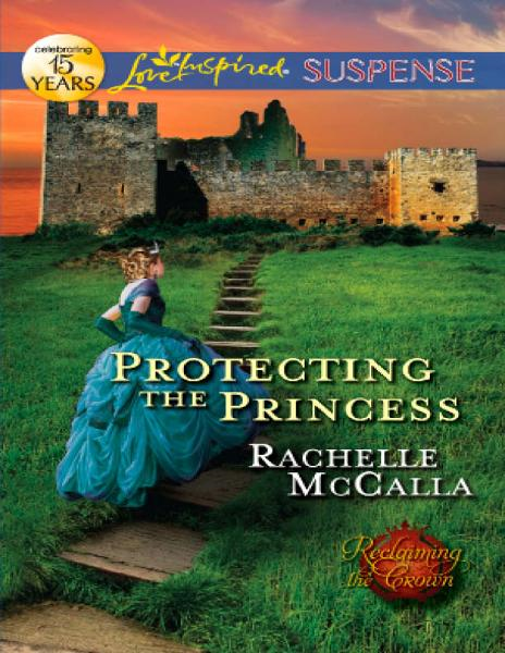 Protecting the Princess By: Rachelle McCalla