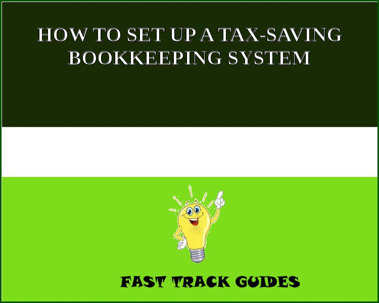 HOW TO SET UP A TAX-SAVING BOOKKEEPING SYSTEM