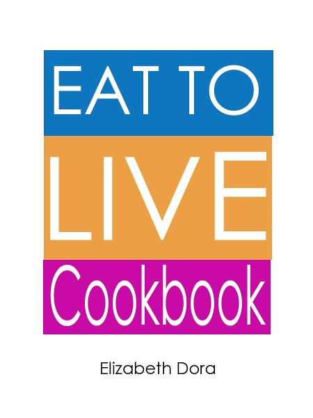 Eat to Live Cookbook : More than 150 Delicious Appetizers, Breakfasts, Snacks, Salads (As Meal), Desserts & Sweets Recipes By:   Elizabeth Dora