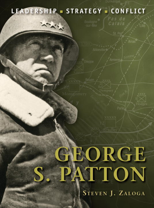 George S. Patton By: Steven Zaloga,Steve Noon