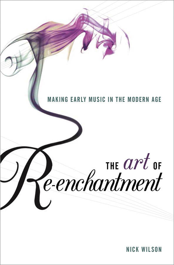 The Art of Re-enchantment: Making Early Music in the Modern Age