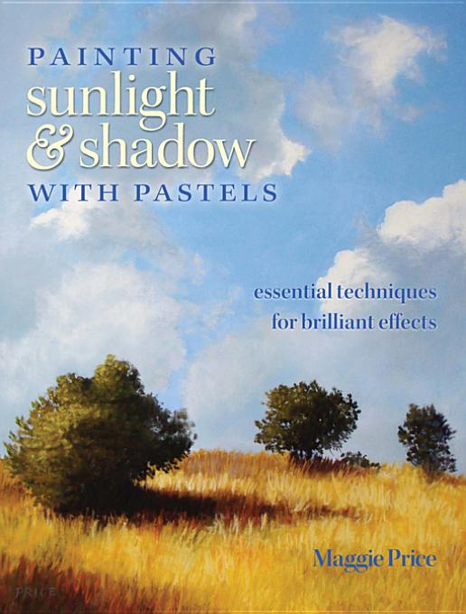 Painting Sunlight and Shadow with Pastels By: Price, Maggie