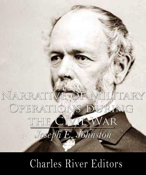 Narrative of Military Operations During the Civil War (Illustrated Edition) By: Joseph E. Johnston