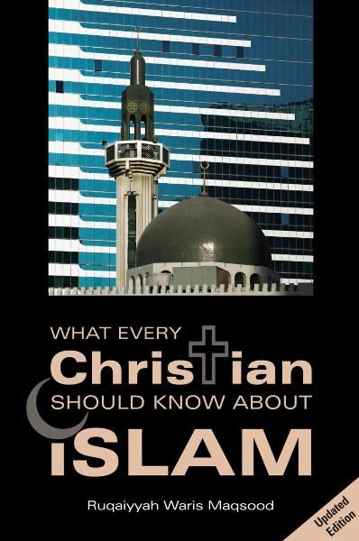 What Every Christian Should Know About Islam By: Ruqaiyyah Waris Maqsood