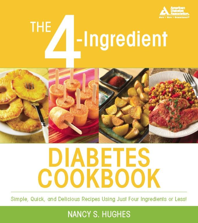 The 4-Ingredient Diabetes Cookbook By: Nancy S. Hughes